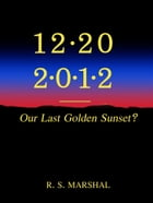 12-20-2012; Our Last Golden Sunset? by R. S. Marshal