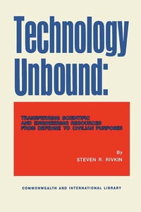 Technology Unbound: Transferring Scientific and Engineering Resources from Defense to Civilian…
