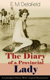 The Diary of a Provincial Lady (Unabridged Edition With Original Illustrations): Humorous Classic…