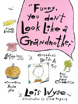 Funny, You Don't Look Like a Grandmother by Lois Wyse