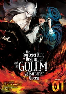 The Sorcerer King of Destruction and the Golem of the Barbarian Queen (Light Novel) Vol. 1
