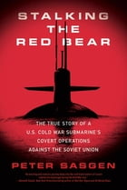 Stalking the Red Bear: The True Story of a U.S. Cold War Submarine's Covert Operations Against the Soviet Union de Peter Sasgen