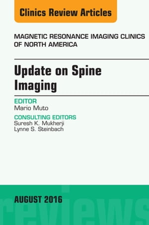 Update on Spine Imaging,  An Issue of Magnetic Resonance Imaging Clinics of North America,