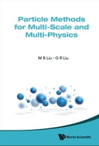Particle Methods for Multi-Scale and Multi-Physics by M B Liu