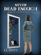 Never Dead Enough, Book 3 of The Dead Among Us by J.L. Doty
