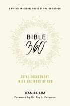 Bible 360°: Total Engagement With the Word of God by Daniel Lim
