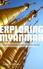Exploring Myanmar: Traveling the Dusty Roads of the New Burma by Amber Hoffman