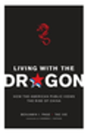 Living with the Dragon: How the American Public Views the Rise of China by Tao Xie