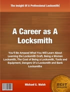 A Career as A Locksmith by Michael G. Walsh