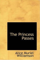 The Princess Passes by Alice Muriel Williamson And Charles Norris Williamson