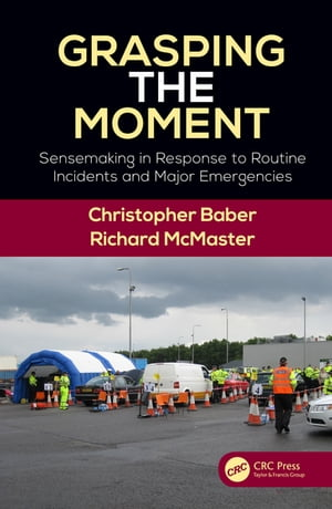 Grasping the Moment Sensemaking in Response to Routine Incidents and Major Emergencies