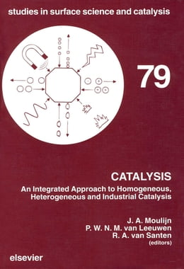 Book Catalysis: An Integrated Approach to Homogeneous, Heterogeneous and Industrial Catalysis by Moulijn, J.A.