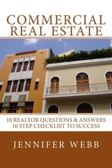 Commercial Real Estate: 10 Realtor Questions & Answers, 10 Step Checklist to Success: The Legacy…