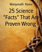 """25 Science """"Facts"""" That Are Proven Wrong by Manjunath Ramu"""