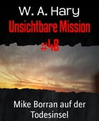 Unsichtbare Mission #48: Mike Borran auf der Todesinsel by W. A. Hary