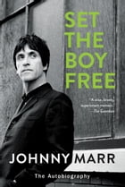 Set the Boy Free: The Autobiography by Johnny Marr