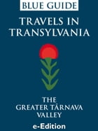 Blue Guide Travels in Transylvania: The Greater Târnava Valley by Lucy Abel Smith