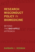 Research Misconduct Policy in Biomedicine: Beyond the Bad-Apple Approach by Barbara K. Redman