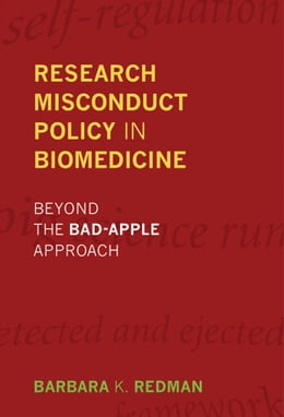 Book Research Misconduct Policy in Biomedicine: Beyond the Bad-Apple Approach by Barbara K. Redman