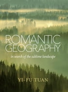 Romantic Geography: In Search of the Sublime Landscape