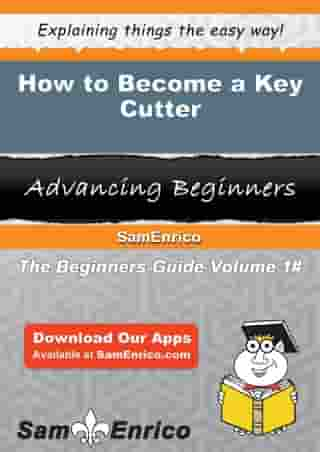 How to Become a Key Cutter: How to Become a Key Cutter by Celena Larsen