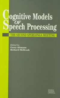 Cognitive Models Of Speech Processing: The Second Sperlonga Meeting