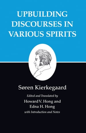 Kierkegaard's Writings,  XV Upbuilding Discourses in Various Spirits