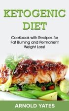 Ketogenic diet: Cookbook with recipe for fat burn and weight loss by Arnold Yates