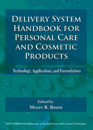 Delivery System Handbook for Personal Care and Cosmetic Products Technology,  Applications and Formulations