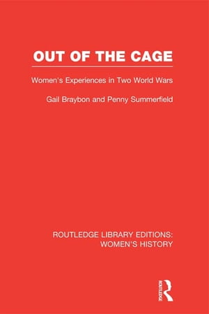 Out of the Cage Women's Experiences in Two World Wars