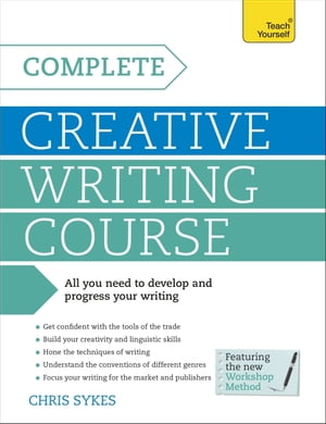 Complete Creative Writing Course: Your complete companion for writing creative fiction by Chris Sykes