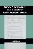 News, Newspapers and Society in Early Modern Britain