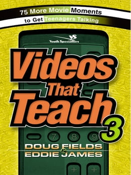 Book Videos That Teach 3: 75 More Movie Moments to Get Teenagers Talking by Doug Fields,Eddie James