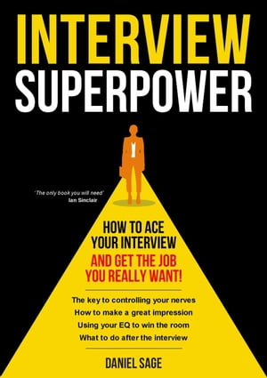 Interview Superpower - How To Ace Your Interview And Get The Job You Really Want!