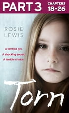 Torn: Part 3 of 3: A terrified girl. A shocking secret. A terrible choice. by Rosie Lewis