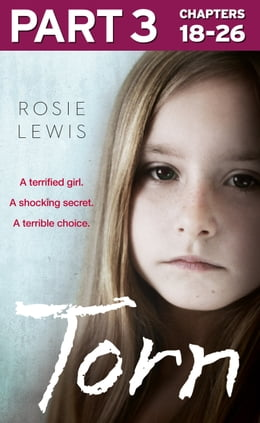 Book Torn: Part 3 of 3: A terrified girl. A shocking secret. A terrible choice. by Rosie Lewis