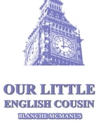 Our Little English Cousin by Blanche McManus