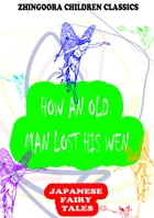 How An Old Man Lost His Wen by Yei Theodora Ozaki
