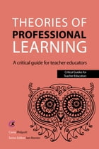 Theories of Professional Learning: A Critical Guide for Teacher Educators by Carey Philpott