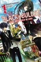 Black Bullet, Vol. 1 (light novel): Those Who Would Be Gods by Shiden Kanzaki