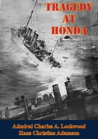 Tragedy At Honda [Illustrated Edition] by Admiral Charles A. Lockwood