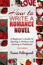 How To Write a Romance Novel: Getting it Written and Getting it Published by Susan Palmquist