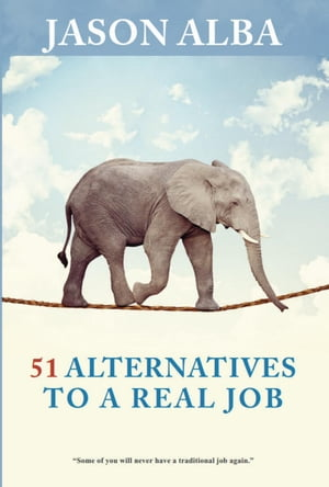 51 Alternatives to a Real Job by Darlene Craven