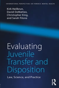 Evaluating Juvenile Transfer and Disposition: Law, Science, and Practice