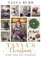 Tanya's Christmas: Make, Bake and Celebrate by Tanya Burr Limited