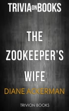 The Zookeeper's Wife by Diane Ackerman (Trivia-On-Books) by Trivion Books