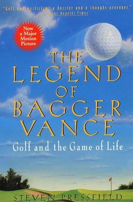 Book The Legend of Bagger Vance: A Novel of Golf and the Game of Life by Steven Pressfield