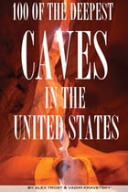 100 of the Deepest Caves In the United States by alex trostanetskiy