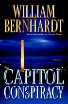 Capitol Conspiracy: A Novel by William Bernhardt