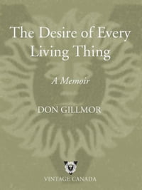 The Desire of Every Living Thing: A Memoir